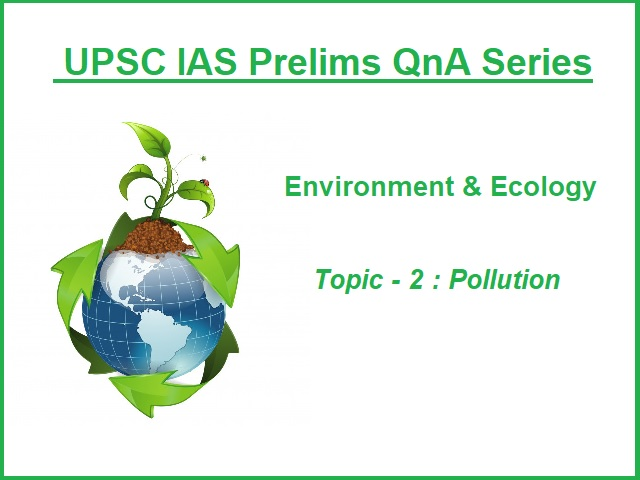 UPSC IAS Prelims 2021: Important Questions on Environment - Topic 2 (Pollution)
