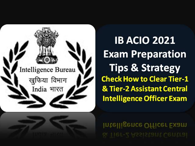 Intelligence Bureau (IB) ACIO 2021 Recruitment Exam Preparation Strategy: Check How to Clear Tier-1 & Tier-2 Assistant Central Intelligence Officer Exam