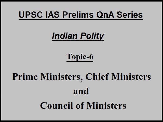 UPSC IAS Prelims 2021: Important Questions on Indian Polity - Topic 6 (Prime Minister, Chief Minister and Council of Ministers)