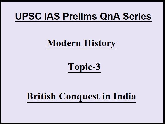 UPSC IAS Prelims 2021: Important Questions on Modern History - Topic 3 (British Conquest in India)