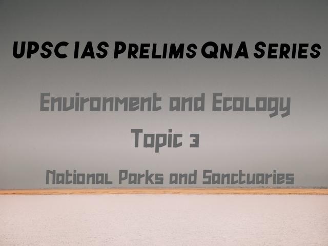 UPSC IAS Prelims Important Questions on Environment National Parks and Sanctuaries
