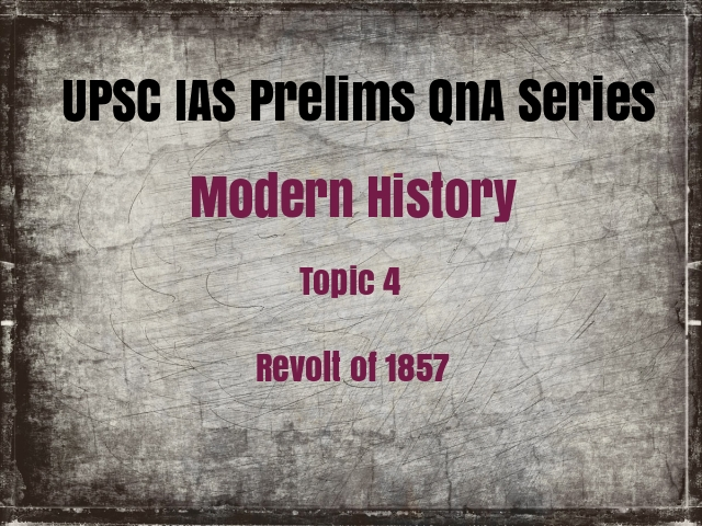 UPSC IAS Prelims Important Questions on Modern History Revolt of 1857