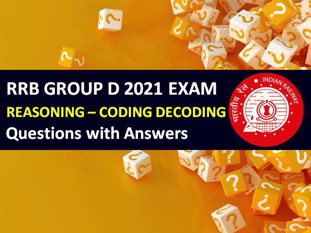 RRB Group D 2021 Exam Important CODING DECODING Questions with Answers: Practice Solved Reasoning Paper to Score High Marks in CBT