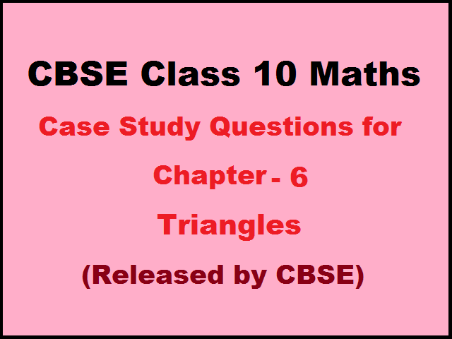 CBSE Class 10 Maths Case Study Questions for Maths Chapter 6 (Published by CBSE)