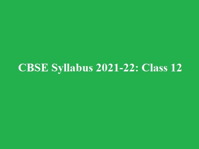 CBSE Class 12 Syllabus 2021-2022 (New)
