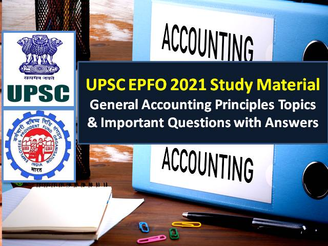 UPSC EPFO Exam General Accounting Principles Study Material 2021: Check Important Topics & Questions with Answers