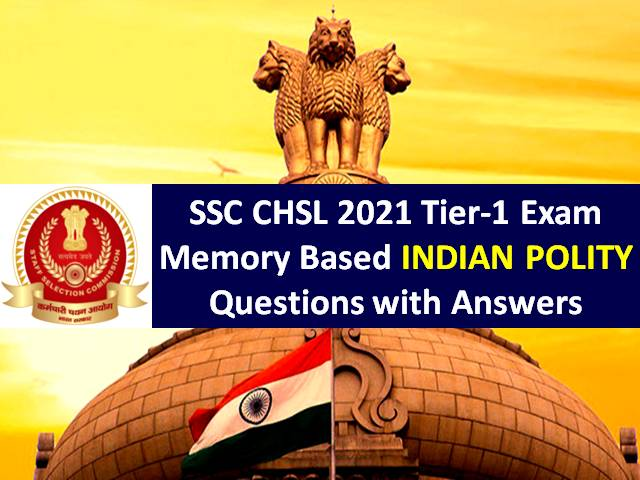 SSC CHSL 2021 Exam Memory Based Indian Polity GA Questions with Answers: Get Tier-1 General Awareness/GK Solved Paper