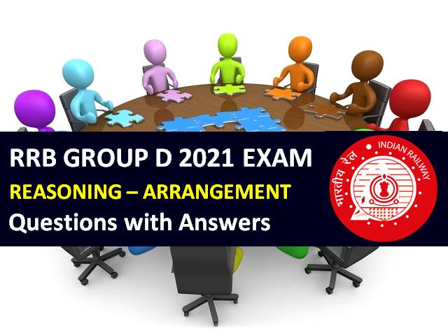 RRB Group D 2021 Exam Important ARRANGEMENT Questions with Answers: Practice Solved Reasoning Paper to Score High Marks in CBT