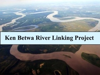 Ken Betwa River Interlinking Project and Controversy