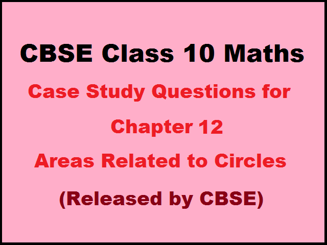 CBSE Class 10 Maths Case Study Questions for Chapter 12 – Areas Related to Circles (Published By CBSE)
