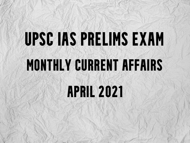UPSC IAS Prelims Monthly Current Affairs & GK Topics for Preparation April 2021