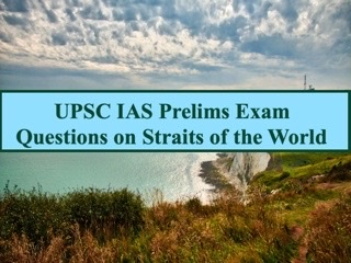 UPSC IAS Prelims 2021: Important Questions on World Geography - Topic 8 (Straits of the World)