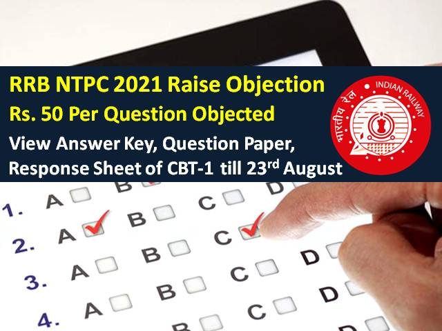 RRB NTPC 2021 Last Day to View Answer Key (till 23rd Aug 23:59 Hrs): Check How to Raise Objection (Fee Rs. 50 Per Question Objected), Download CBT-1 Question Paper & Response Sheet