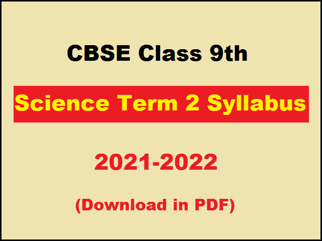 CBSE Class 9th Science Syllabus 2021-2022 for Term 2