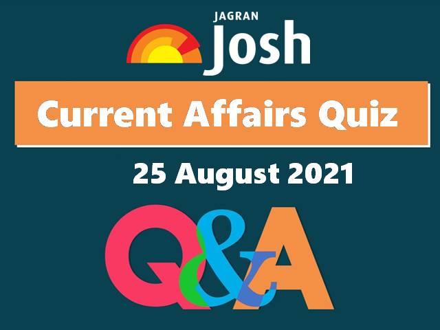 Current Affairs Quiz: 25 August 2021