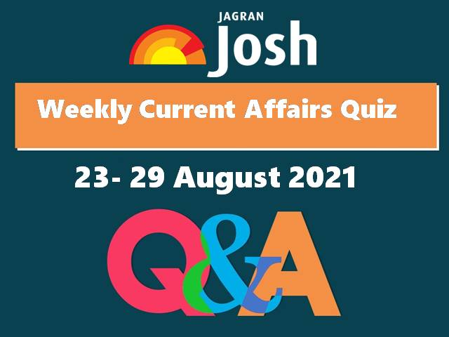 Weekly Current Affairs: Quiz 23 August to 29 August 2021
