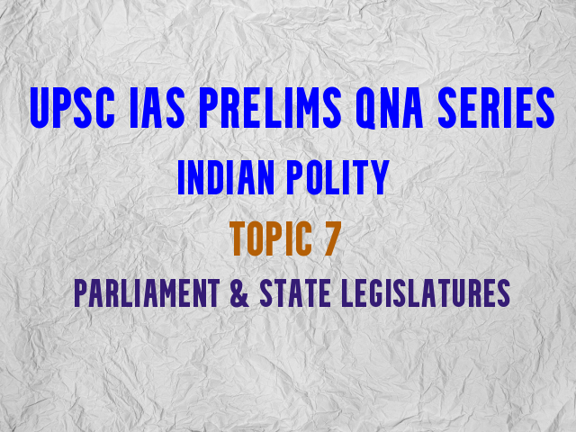 UPSC IAS Prelims Important Questions on Indian Polity Parliament and State Legislatures