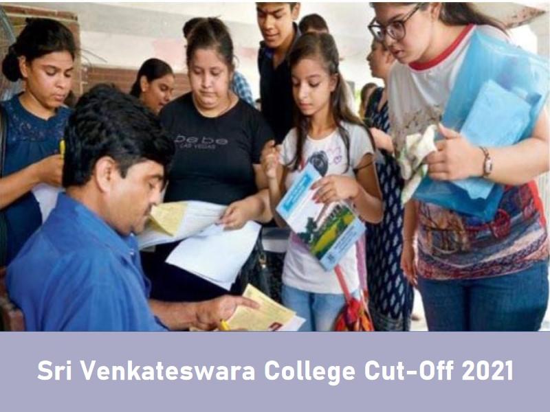 Sri Venkateswara College(DU) Cut-Off 2021 Know Cut-off Trends, Courses, Admission, Fees, Facilities