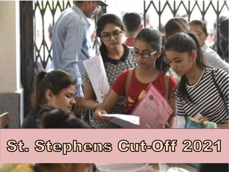 St. Stephens (DU) Cut-Off 2021 Know Cut-off Trends, Courses, Admission, Fees, Facilities