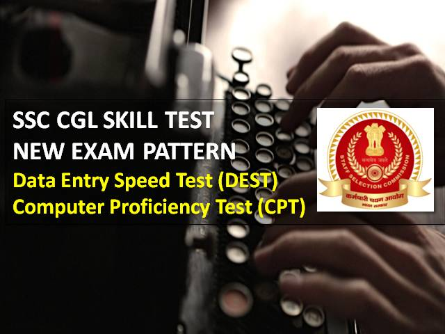 SSC CGL Skill Test 2021 New Exam Pattern: Check Changes made in Data Entry Speed Test (DEST) & Computer Proficiency Test (CPT) by Commission