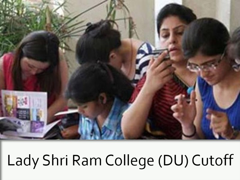 Lady Shri Ram College (DU) Cut-Off 2021, Know Cut-off Trends, Courses, Admission, Fees, Facilities
