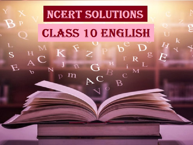 NCERT Solutions for Class 10 English 2021-2022| Free Chapter-Wise Answers