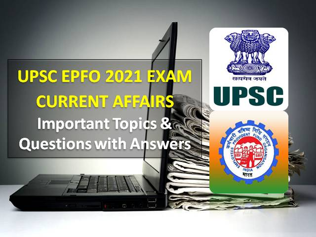UPSC EPFO Current Affairs Exam Study Material 2021: Check Important Topics & Questions with Answers for Recruitment Test