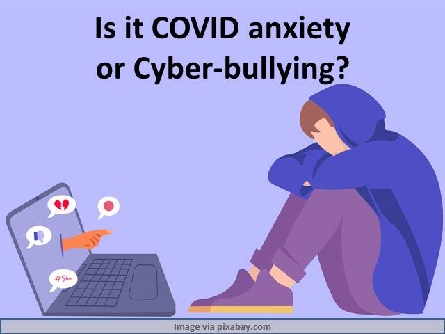 Cyber Bullying or COVID Anxiety?