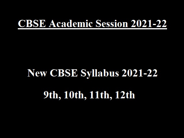 CBSE Syllabus 2021-22 for 9th, 10th, 11th, 12th Released: Applicable for CBSE Academic Session 2021-22