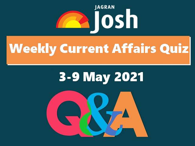 Weekly Current Affairs Quiz 3 May to 9 May 2021