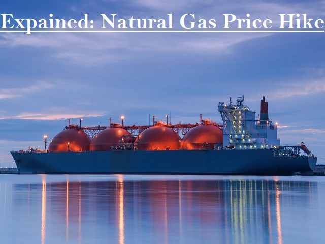 Explained: What is the reason behind the natural gas price hike?