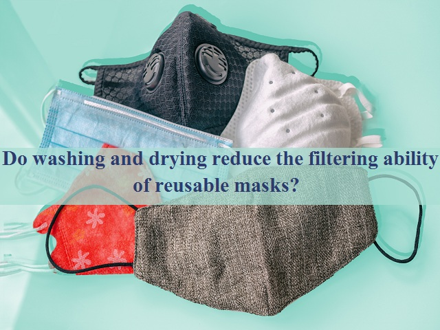 Do washing and drying reduce the filtering ability of reusable masks?