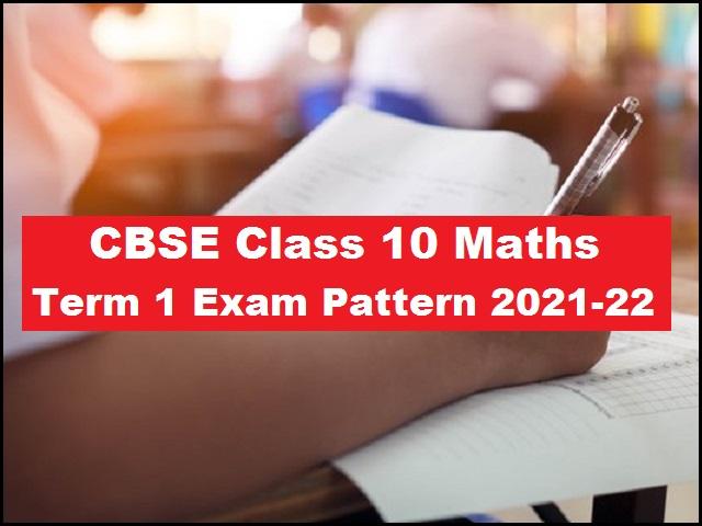 CBSE Class 10 Maths Term 1 Exam Pattern 2021-2022