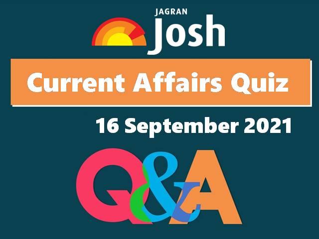 Current Affairs Quiz: 16 September 2021
