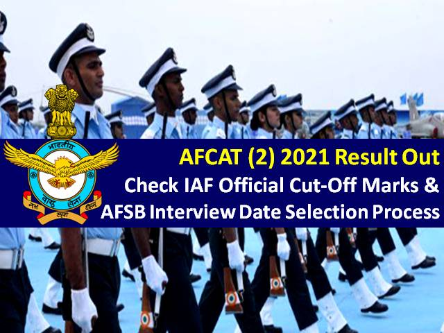 AFCAT (2) 2021 Result Out @afcat.cdac.in: Check Official Cutoff Marks, IAF AFSB Interview Dates Selection Process