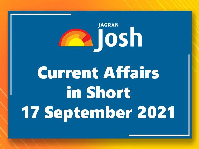 Current Affairs in Short: 17 September 2021