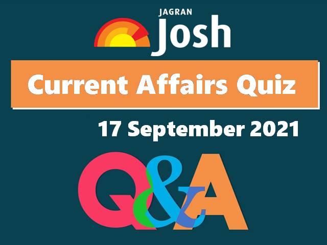 Current Affairs Quiz: 17 September 2021