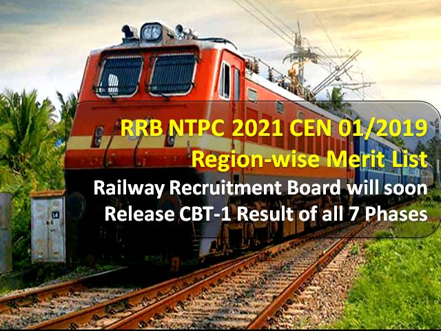 RRB NTPC 2021 Regionwise Merit List (CEN 01/2019): Railway Recruitment Board will soon release CBT-1 Result of all 7 Phases