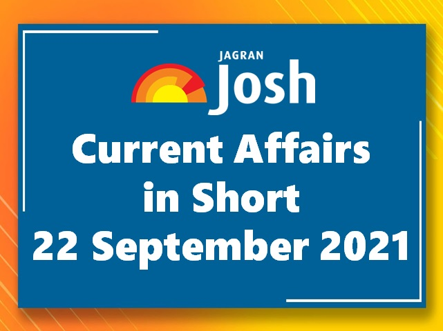 Current Affairs in Short: 22 September 2021