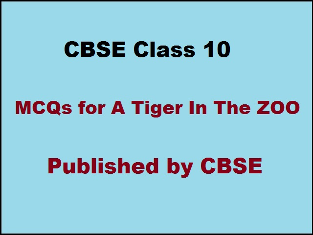 CBSE Class 10 English MCQs for Poem - A Tiger in the Zoo