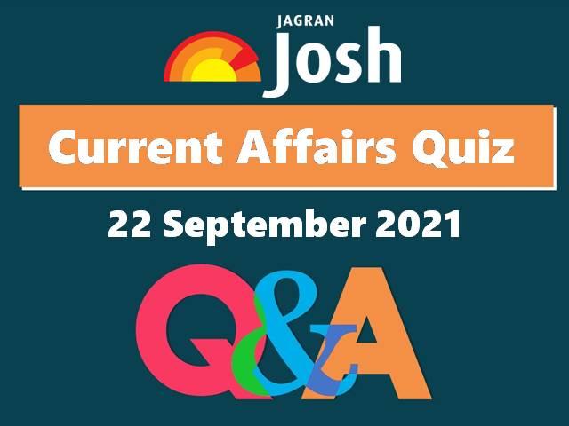 Current Affairs Quiz: 22 September 2021