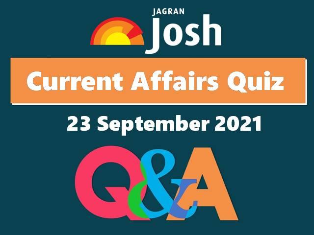 Current Affairs Quiz: 23 September 2021
