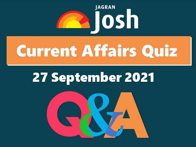 Current Affairs Quiz: 27 September 2021