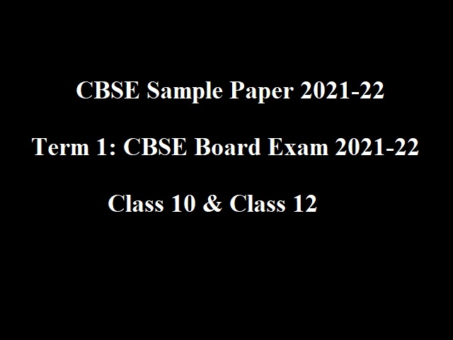 CBSE Sample Paper 2021-22 (Term 1) With Answers & Marking Scheme For 10th, 12th Board Exam