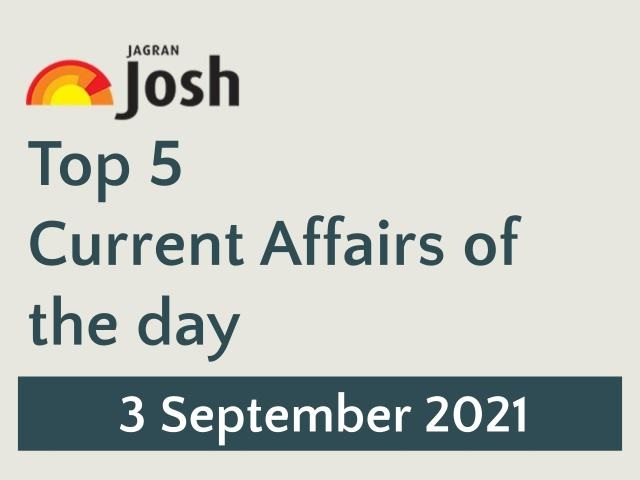 Top 5 Current Affairs: 3 September 2021