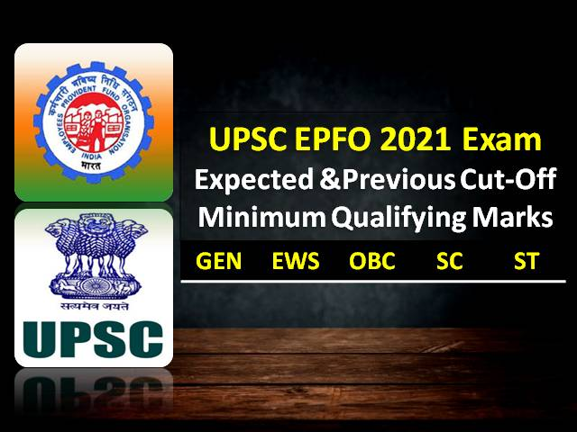 UPSC EPFO 2021 Exam Expected Cutoff (Categorywise-GEN OBC EWS SC ST): Check Minimum Qualifying Marks for EO/AO Posts alongwith Previous Year Cutoff