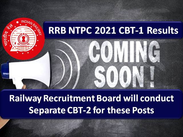 RRB NTPC Result CBT-1 2021 Expected to Release Soon: Railway Recruitment Board will conduct Separate CBT-2 Exam for these Non Technical Popular Category Posts