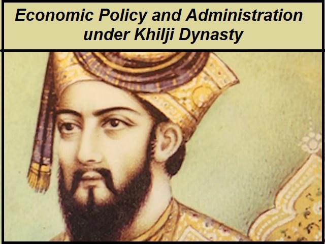 Economic Policy and Administration under Khilji Dynasty