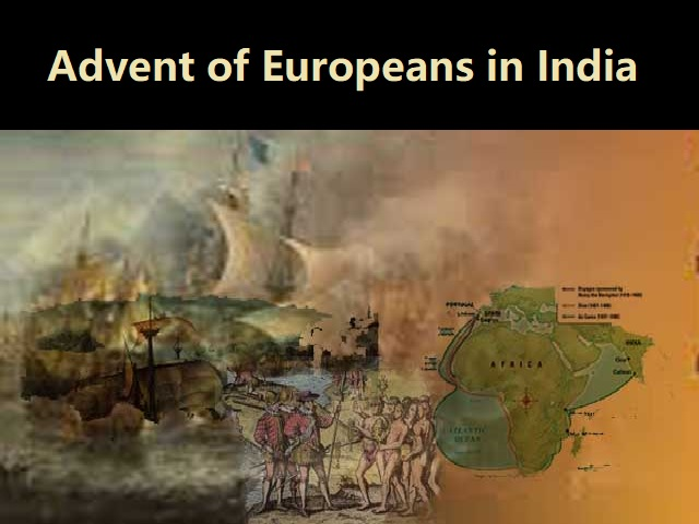 The Advent of Europeans in India- The Portuguese, the Dutch and the Danes