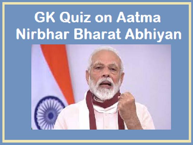 GK Quiz on Aatma Nirbhar Bharat Abhiyan
